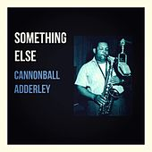 Something Else by Cannonball Adderley