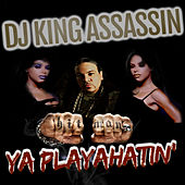 Ya Playahatin' de Dj King Assassin