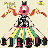 Circus (Polish Jazz, Vol. 32) by Sami Swoi