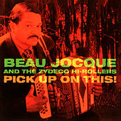 Pick Up On This! de Beau Jocque & the Zydeco Hi-Rollers