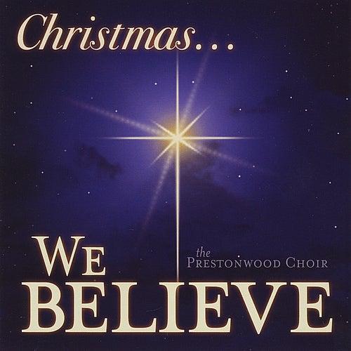 We Believe by The Prestonwood Choir