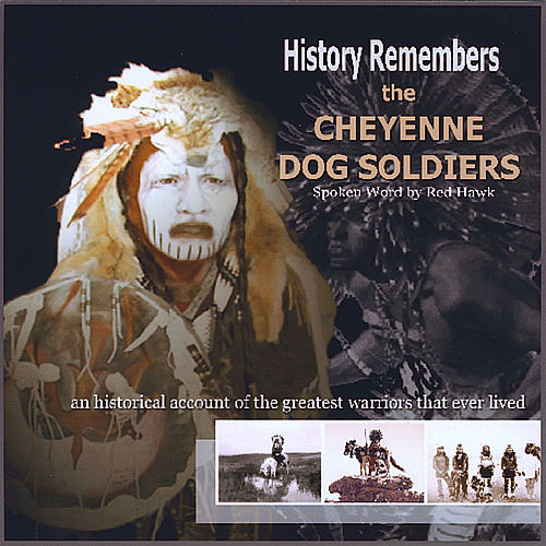 History Remembers The Cheyenne Dog Soliders by Red Hawk