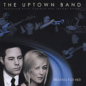 Waiting for Her (feat. Erich Cawalla & Jenifer Kinder) by The Uptown Band