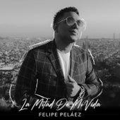 La Mitad de Mi Vida de Felipe Peláez (Pipe Peláez)