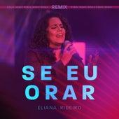 Se Eu Orar (Remix) de Eliana Ribeiro