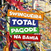 Swingueira Total, Pagode Na Bahia! de Various Artists