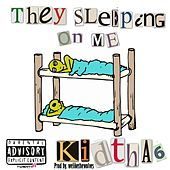 They Sleeping on Me by Kid Tha 6