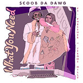 What You Need by Scoob da Dawg