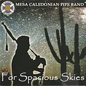 For Spacious Skies by Mesa Caledonian Pipe Band