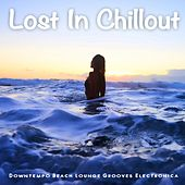 Lost in Chillout (Downtempo Beach Lounge Grooves Electronica) by Various Artists