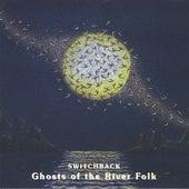 Ghosts of the River Folk de Switchback