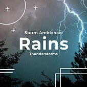 Storm Ambience: Rains by Thunderstorms