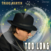 Too Long by Trade Martin