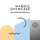 Nordic Showcase (Live at Oslo Jazz Festival, 2018) by Various Artists
