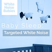 Baby Sleep: Targeted White Noise de White Noise Babies