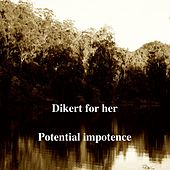 Potential Impotence by Dikert for Her