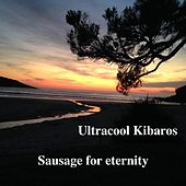 Sausage for Eternity by Ultracool Kibaros