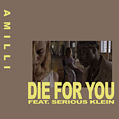 Die for You (feat. Serious Klein) by Amilli