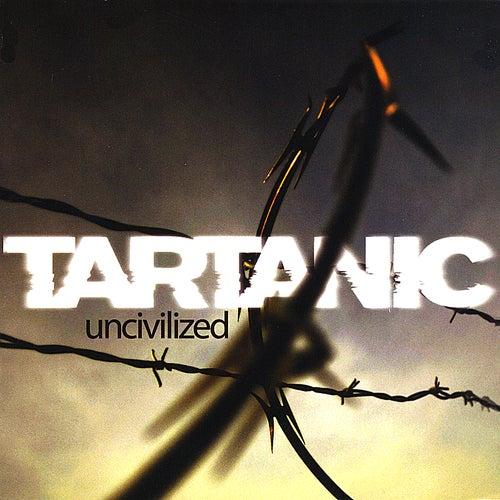 Uncivilized by Tartanic