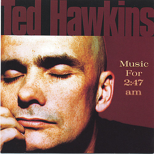 Music for 2:47 Am by Ted Hawkins
