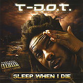 Sleep When I Die von T. Dot