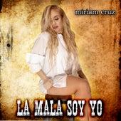 La Mala Soy Yo de Miriam Cruz