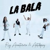 La Bala by Rey Aventurero
