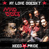 My Love Doesn't Need My Pride de Mad Dogs