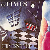 Hip Isn't It by The Times