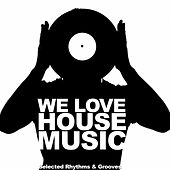 We Love House Music (Selected Rhythms & Grooves) von Various Artists