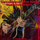 Instrumental Love Songs - Music for Lovers (Romantic Guitar Ballads) de Schmitti Music
