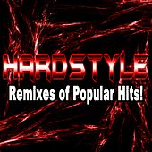 Hardstyle Remixes of Popular Hits! von Various Artists