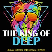 The Kings of Deep (Ultimate Selection of Deephouse Rhythms) by Various Artists