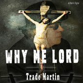 Why Me Lord by Trade Martin