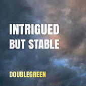 Intrigued but Stable by Double green