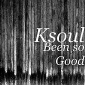 Been so Good by KSoul