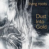 Dust into Gold von Living Roots