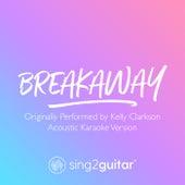 Breakaway (Originally Performed by Kelly Clarkson) (Acoustic Karaoke Version) de Sing2Guitar