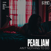 Ain't Nothing to Do (Live) de Pearl Jam