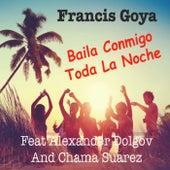 Baila Conmigo Todo la Noche by Francis Goya