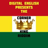 Digital English Presents the Corner King Riddim (Remixes) by Various Artists