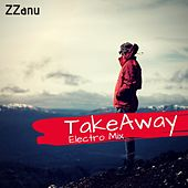 Takeaway (Electro Mix) by ZZanu