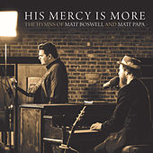 His Mercy Is More: The Hymns Of Matt Boswell And Matt Papa by Matt Boswell