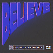 Believe by Social Club Misfits