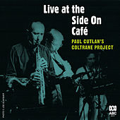 Live At The Side On Café (Live) by Paul Cutlan's Coltrane Project