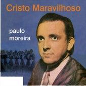 Cristo Maravilhoso von Paulo Moreira
