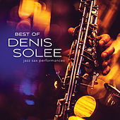 Best Of Denis Solee: Jazz Sax Performances von Denis Solee