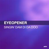 Singin' Dam Di Da Doo von Eyeopener