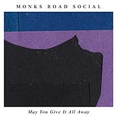 May You Give It All Away de Monks Road Social