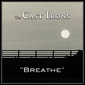 Breathe by The Cast Irons